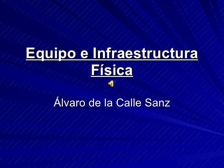 Equipo e Infraestructura Física Álvaro de la Calle Sanz