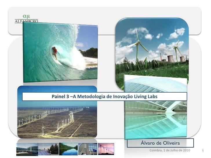 Painel 3 –A Metodologia de Inovação Living Labs                                            Álvaro de Oliveira             ...