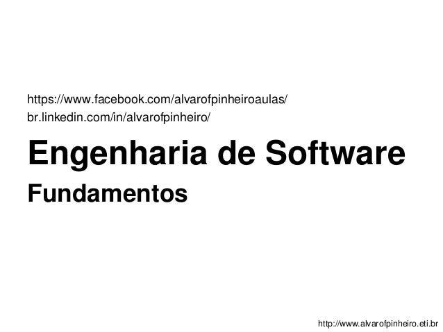 https://www.facebook.com/alvarofpinheiroaulas/  br.linkedin.com/in/alvarofpinheiro/  Engenharia de Software  Fundamentos  ...