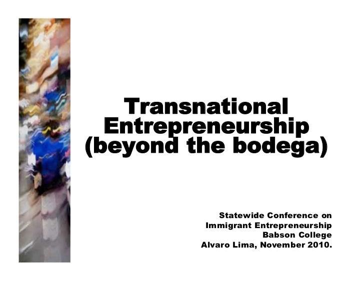 Transnational  Entrepreneurship(beyond the bodega)             Statewide Conference on          Immigrant Entrepreneurship...