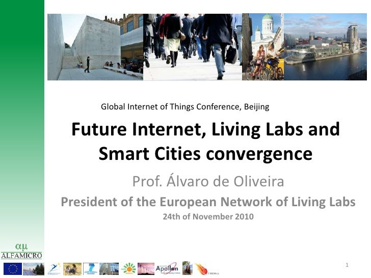 Future Internet, Living Labs and Smart Cities convergence<br />Global Internet of Things Conference, Beijing<br />Prof. Ál...
