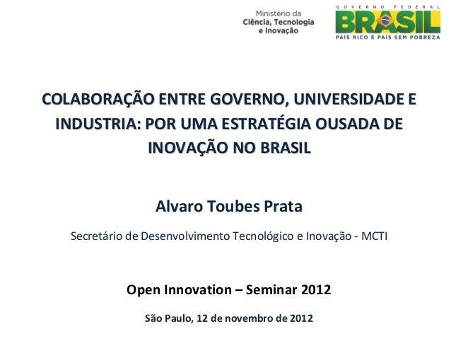 Alvaro Prata | OIS 2012 | Colaboração entre governo, universidade e indústria: por uma estratégia ousada de inovação no Brasil
