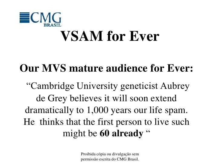 Proibida cópia ou divulgação sem permissão escrita do CMG Brasil.<br />VSAM for Ever<br />Our MVS mature audience for Ever...