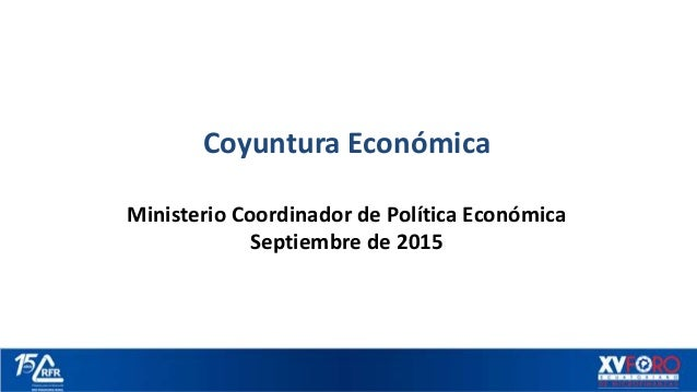 Coyuntura Económica Ministerio Coordinador de Política Económica Septiembre de 2015