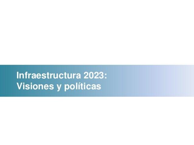 Infraestructura 2023:  Visiones y políticas  Paracas, 2013