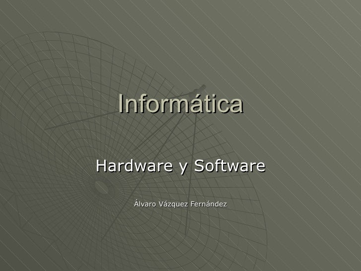 Informática Hardware y Software Álvaro Vázquez Fernández