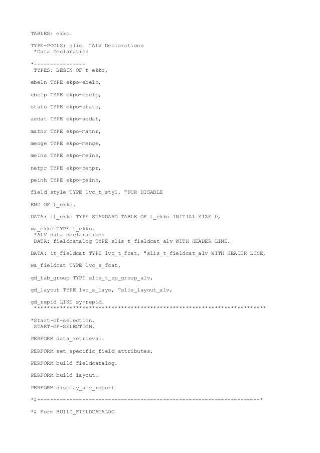 "TABLES: ekko.TYPE-POOLS: slis. ""ALV Declarations *Data Declaration*---------------- TYPES: BEGIN OF t_ekko,ebeln TYPE ekpo..."