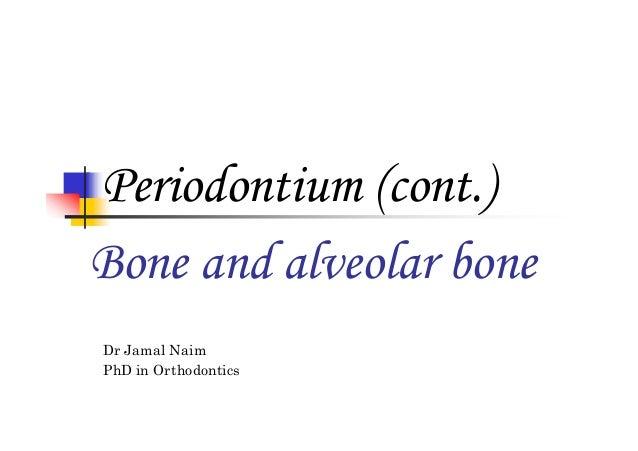 Periodontium (cont.) Bone and alveolar bone Dr Jamal Naim PhD in Orthodontics