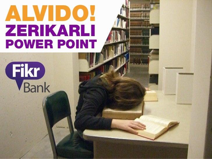 Alvido Zerikarli PowerPoint! (Fikrbank)