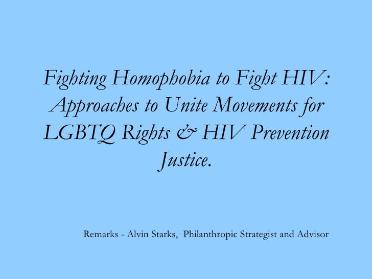 Fighting Homophobia to Fight HIV: Approaches to Unite Movements for LGBTQ Rights & HIV Prevention Justice . Remarks - Alvi...