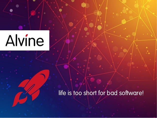life is too short for bad software!