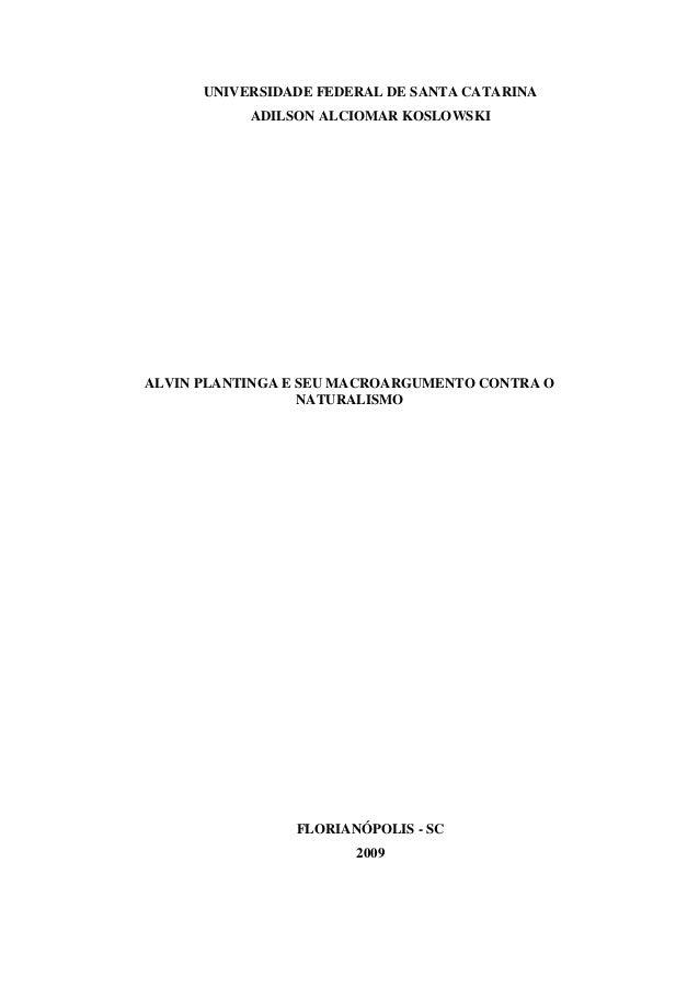UNIVERSIDADE FEDERAL DE SANTA CATARINA ADILSON ALCIOMAR KOSLOWSKI  ALVIN PLANTINGA E SEU MACROARGUMENTO CONTRA O NATURALIS...