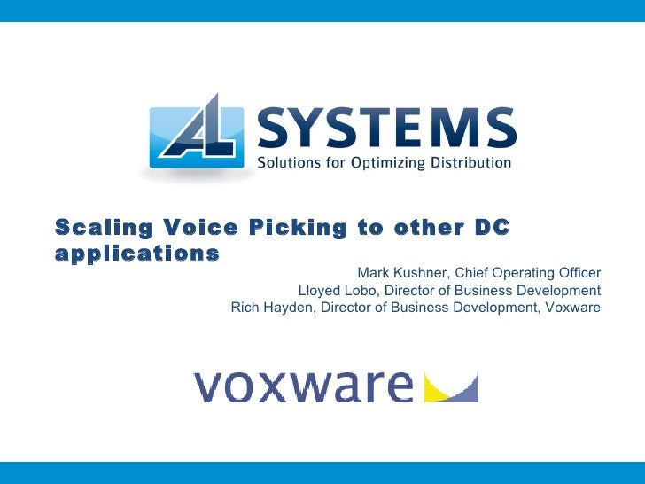 Scaling Voice Picking to other DC applications Mark Kushner, Chief Operating Officer Lloyed Lobo, Director of Business Dev...