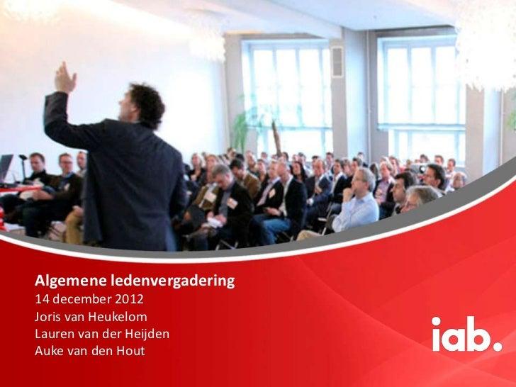 Algemene ledenvergaderingAlgemene ledenvergadering14 december 201214 december 2012Joris van HeukelomLauren vanHeukelomJori...