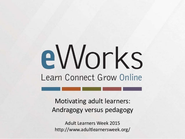 pedagogy versus andragogy essay Andragogy vs pedagogy nowadays, the emerging systems of education have become full of variations to us before, we only used to attend physical classes in schools, colleges, and universities.