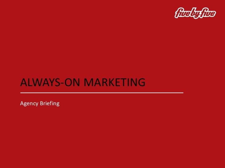 ALWAYS-ON MARKETINGAgency Briefing
