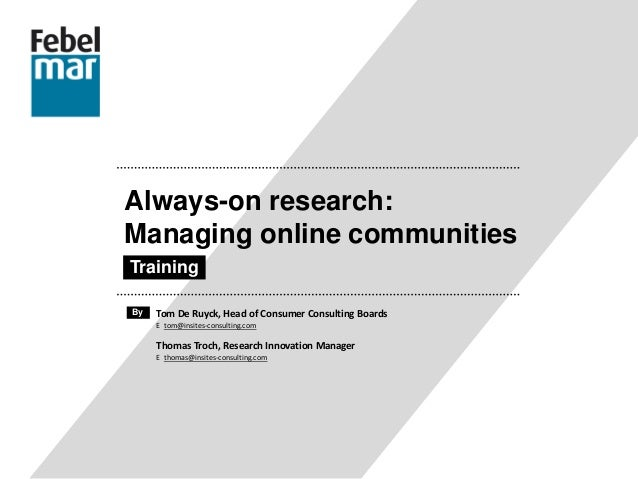 Always-on research: Managing online communities Training Thomas Troch, Research Innovation Manager E thomas@insites-consul...