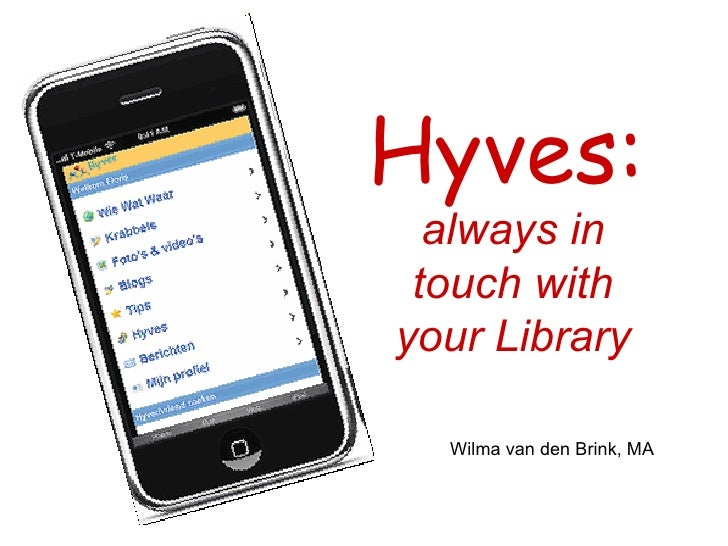 Hyves:   always in touch with your Library Wilma van den Brink, MA