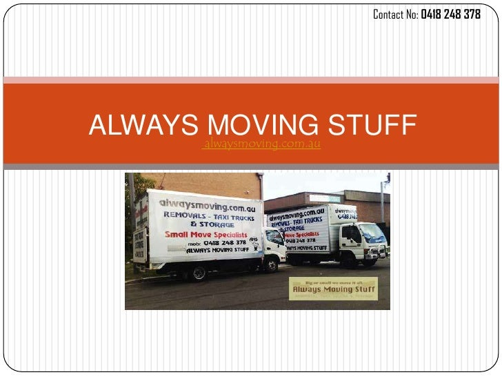 Contact No: 0418 248 378ALWAYS alwaysmoving.com.au STUFF       MOVING