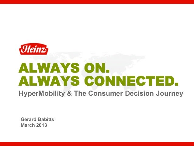 ALWAYS ON.ALWAYS CONNECTED.HyperMobility & The Consumer Decision JourneyGerard BabittsMarch 2013                          ...