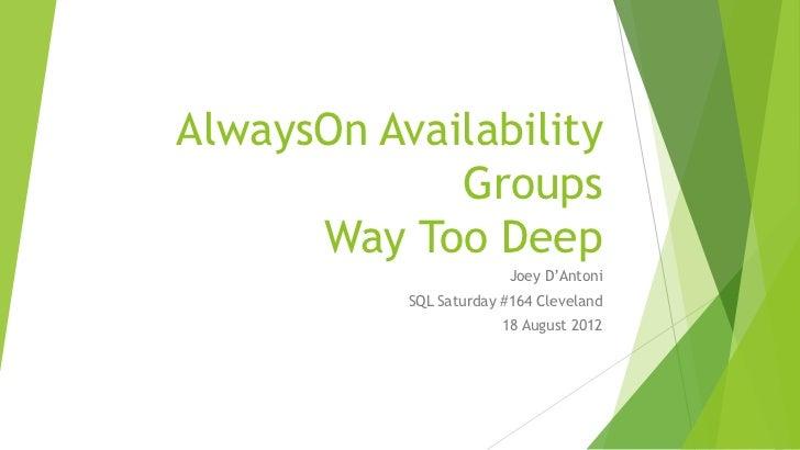 AlwaysOn Availability             Groups      Way Too Deep                         Joey D'Antoni           SQL Saturday #1...