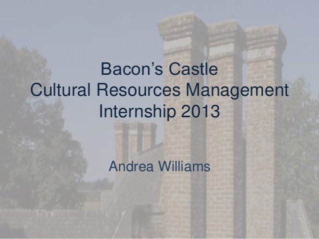 Bacon's Castle Cultural Resources Management Internship 2013 Andrea Williams