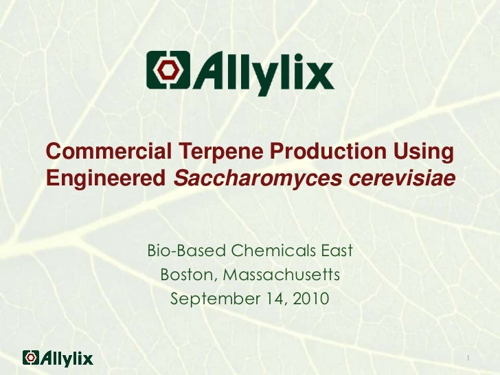 Commercial Terpene Production Using Engineered Saccharomyces cerevisiae<br />Bio-Based Chemicals East<br />Boston, Massach...