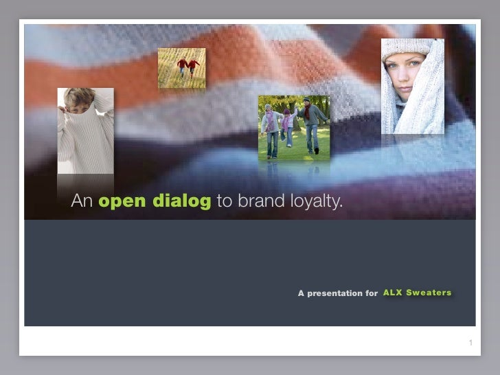 An open dialog to brand loyalty.                              A presentation for ALX Sweaters                             ...