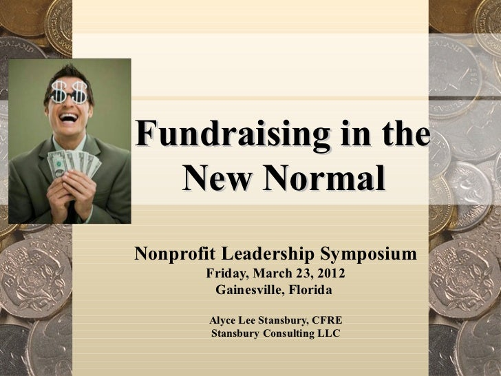 Fundraising in the  New NormalNonprofit Leadership Symposium       Friday, March 23, 2012        Gainesville, Florida     ...
