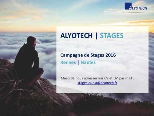 ALYOTECH | STAGES Campagne de Stages 2016 Rennes | Nantes Merci de nous adresser vos CV et LM par mail : stages.ouest@alyo...