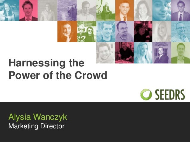 Harnessing the Power of the Crowd  Alysia Wanczyk Marketing Director