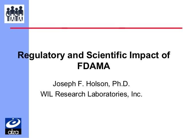 Regulatory and Scientific Impact of FDAMA Joseph F. Holson, Ph.D. WIL Research Laboratories, Inc.