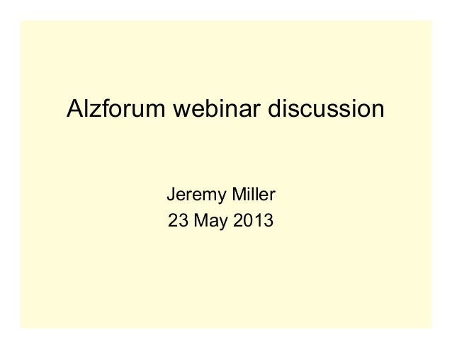 Alzforum webinar discussionJeremy Miller23 May 2013