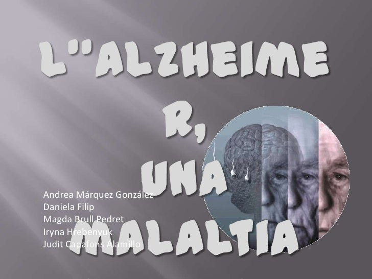 L''Alzheimer,<br />una malaltia neuronal<br />Andrea Márquez González<br />Daniela Filip<br />Magda Brull Pedret<br />Iryn...