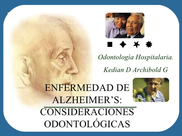 Odontologìa Hospitalaria. Kedian D Archibold G ENFERMEDAD DE  ALZHEIMER'S : CONSIDERACIONES ODONTOLÓGICAS