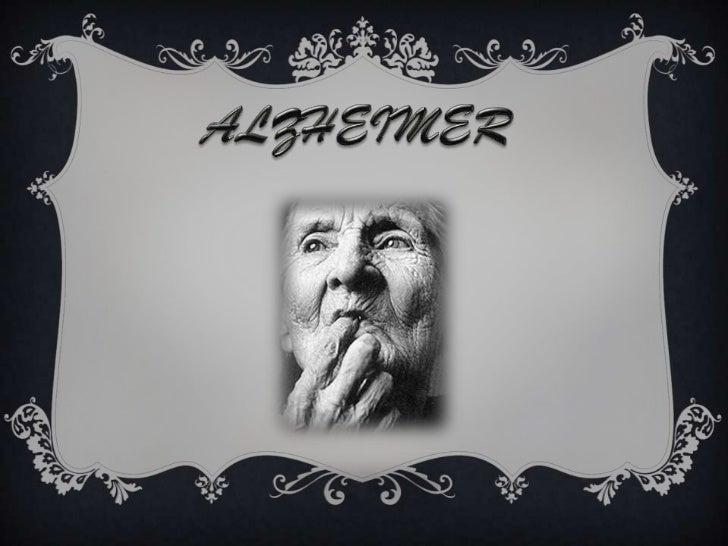 ENFERMEDAD DE ALZHEIMER                             ES        UNO DE LOS TIPOS DE DEMECIA MAS COMUN                   Que ...