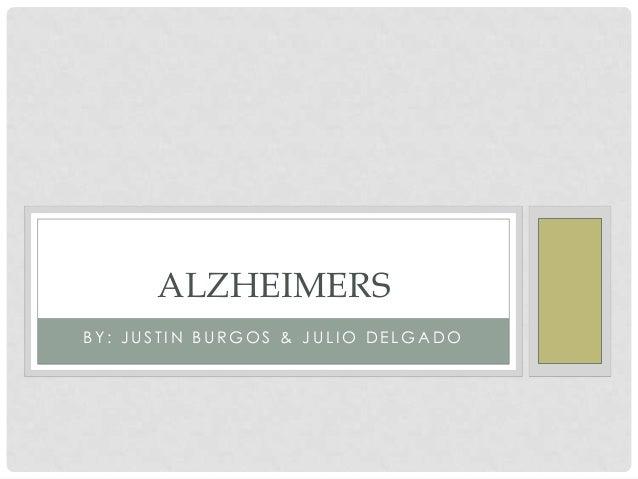 ALZHEIMERS BY: JUSTIN BURGOS & JULIO DELGADO