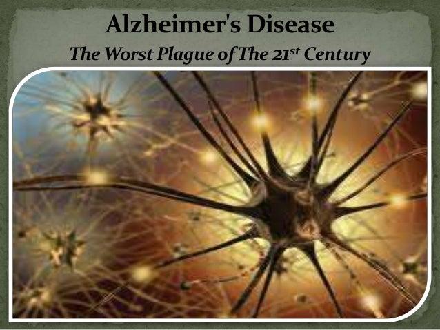 Alzheimer's Disease The Worst Plague of The 21st Century