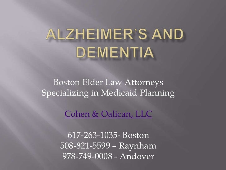 Alzheimer's and Dementia<br />Boston Elder Law Attorneys<br />Specializing in Medicaid Planning<br />Cohen & Oalican, LLC<...