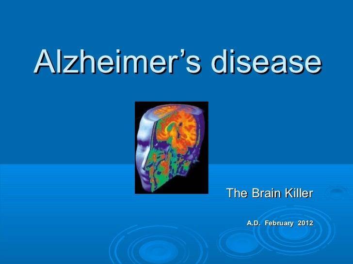 <ul>Alzheimer's disease </ul><ul>The Brain Killer <li>A.D.  February  2012 </li></ul>