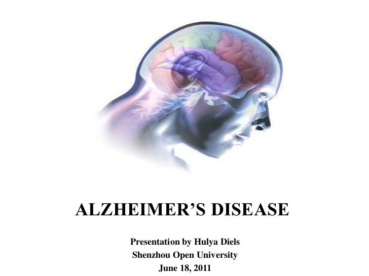 ALZHEIMER'S DISEASE<br />Presentation by Hulya Diels<br />Shenzhou Open University<br />June 18, 2011<br />