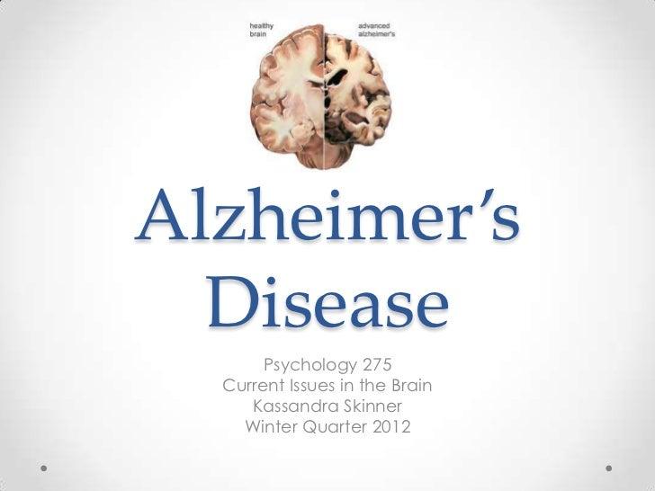 Alzheimer's  Disease       Psychology 275  Current Issues in the Brain     Kassandra Skinner    Winter Quarter 2012