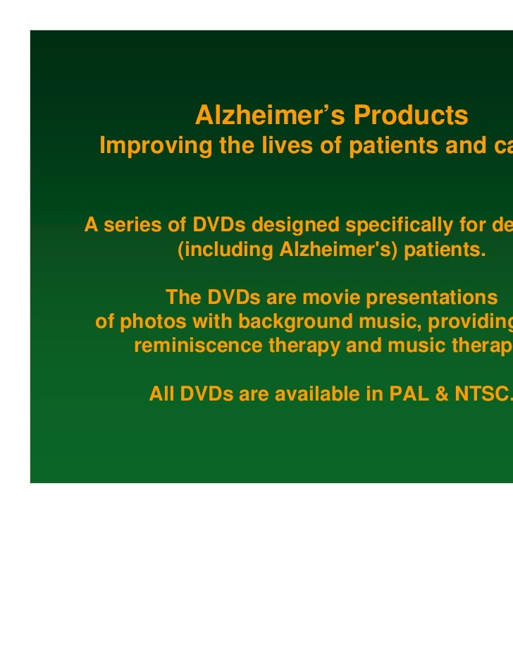 Alzheimer's Products Improving the lives of patients and carersA series of DVDs designed specifically for dementia        ...