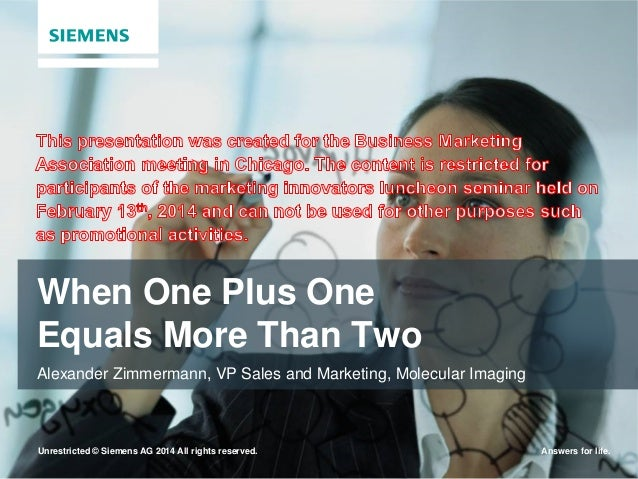 When One Plus One Equals More Than Two Alexander Zimmermann, VP Sales and Marketing, Molecular Imaging  Unrestricted © Sie...