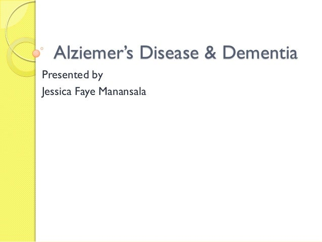 Alziemer's Disease & DementiaPresented byJessica Faye Manansala
