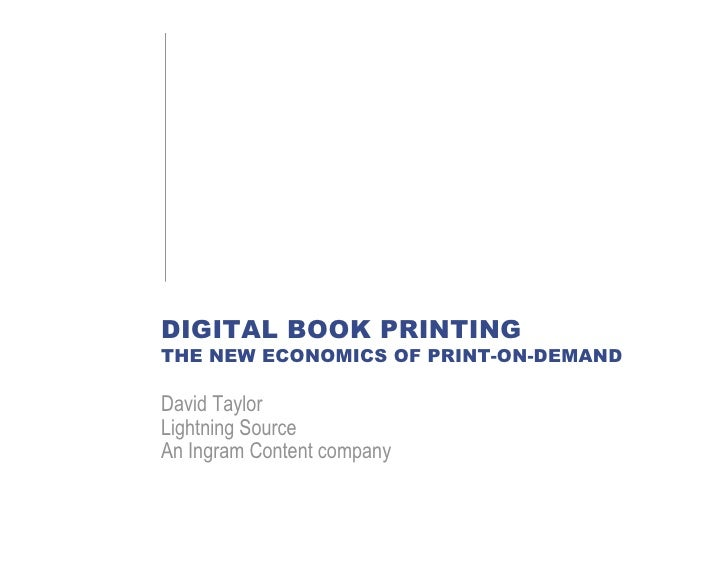 DIGITAL BOOK PRINTING THE NEW ECONOMICS OF PRINT-ON-DEMAND  David Taylor Lightning Source An Ingram Content company