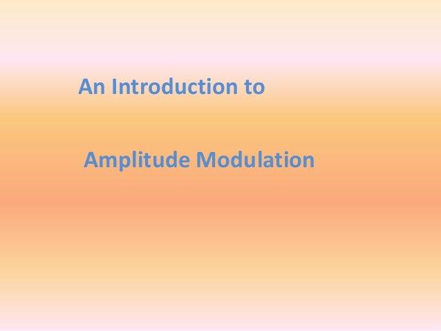 An Introduction to Amplitude Modulation