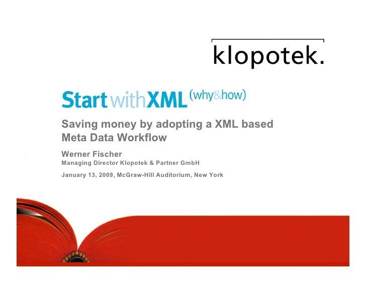 Saving money by adopting a XML based Meta Data Workflow Werner Fischer Managing Director Klopotek & Partner GmbH January 1...