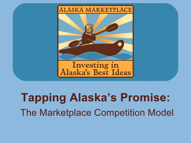 Tapping Alaska's Promise:   The Marketplace Competition Model
