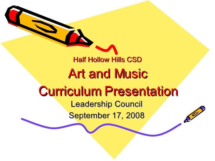 Half Hollow Hills CSD Art and Music Curriculum Presentation Leadership Council September 17, 2008